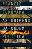 Leyaonline - As Origens da Ordem Política - FUKUYAMA, FRANCIS